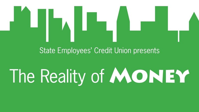 "State Employees' Credit Union ""The Reality of Money"""